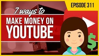 JMS311: 7 Ways to Start Making Money On YouTube