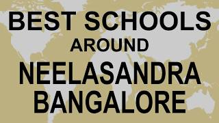 Best Schools around Neelasandra Bangalore   CBSE, Govt, Private, International   Total Padhai
