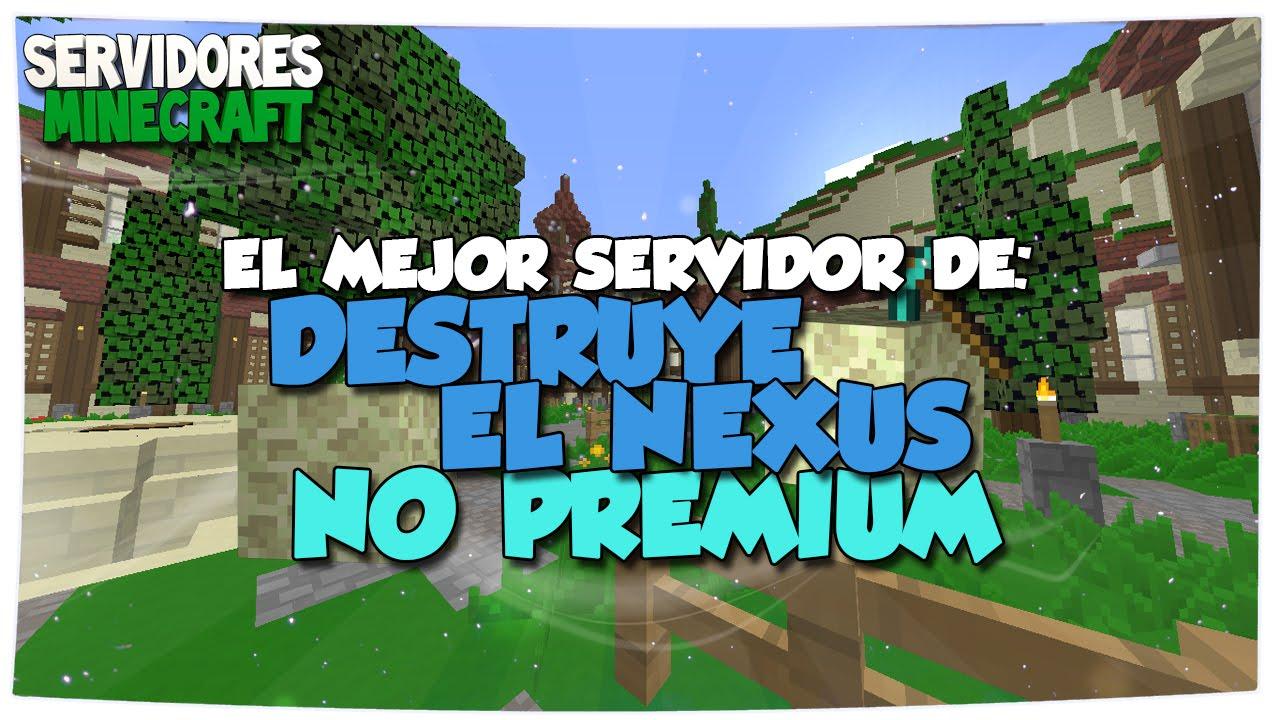 EL MEJOR SERVIDOR DE: DESTRUYE EL NEXUS NO PREMIUM Practice PvP