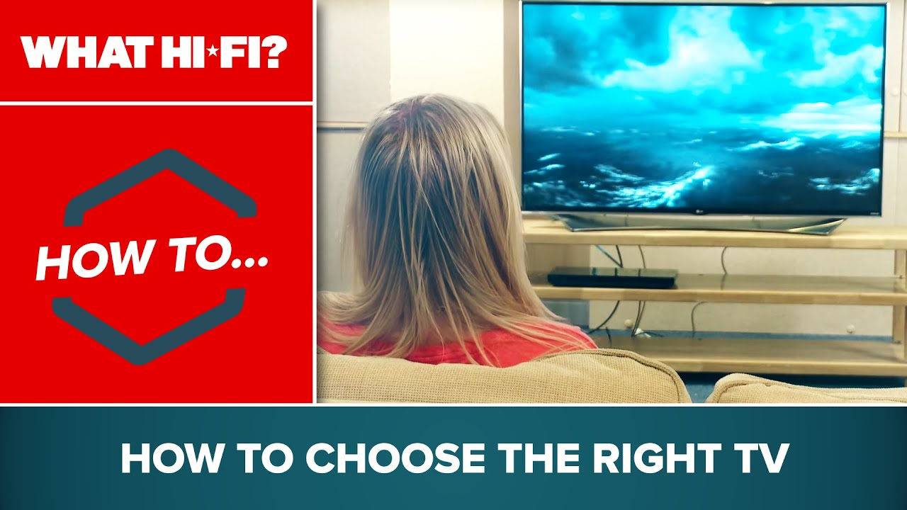 Hi Fi Tv How To Choose The Right Tv