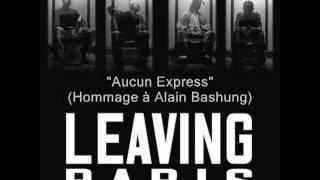 Leaving Paris - Aucun Express (Hommage à Alain Bashung)
