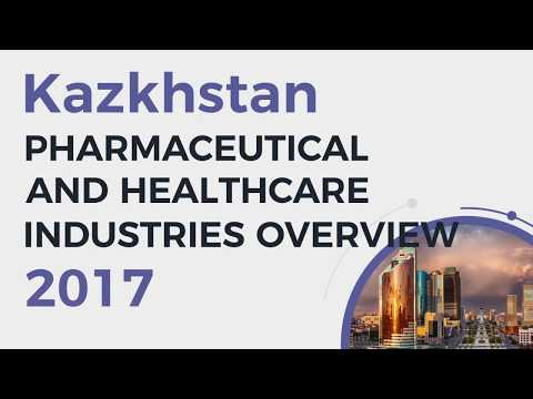 Kazakhstan Pharma & Healthcare Industries Overview 2017