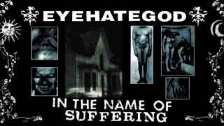 EyeHateGod - In The Name Of Suffering (Full Album)