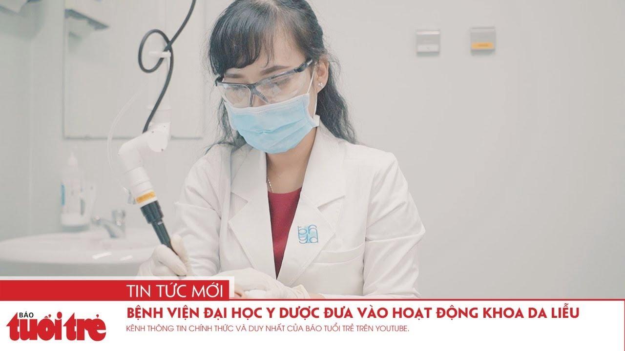 Bệnh viện Đại học Y Dược đưa vào hoạt động Khoa da liễu