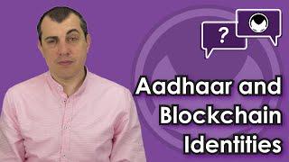 Bitcoin Q&A: Aadhaar and blockchain identities
