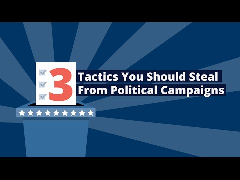3 Tactics You Should Steal From Political Campaigns