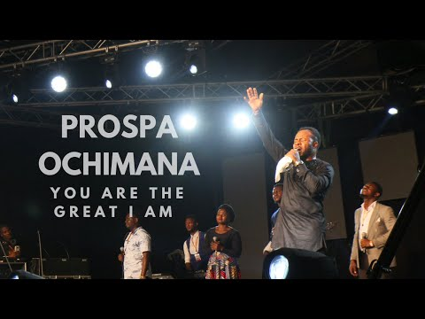 Prospa Ochimana You Are The Great I Am | Unusual nPraise 2017