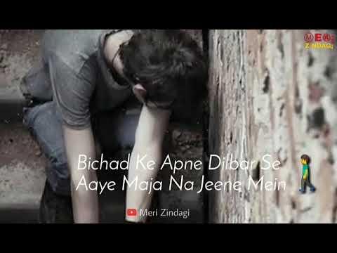 Download Bichad ke apne dilbar se aaye maja na jeene mein sad song whatsapp status