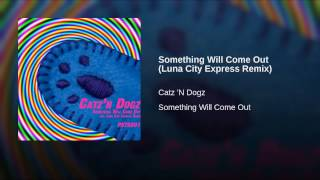 Something Will Come Out (Luna City Express Remix)