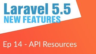HUGE NEW FEATURE: API Resources (14/14) - Laravel 5.5 New Features
