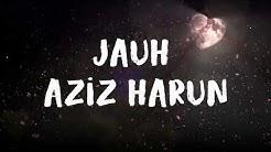 Aziz Harun - Jauh (LIRIK)  ~ biarpun kita terpisah jauh