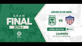 CLÁSICOS DIMAYOR  Atlético Nacional vs. Junior FC (2014-I) GRAN FINAL   ATLÉTICO NACIONAL CAMPEÓN