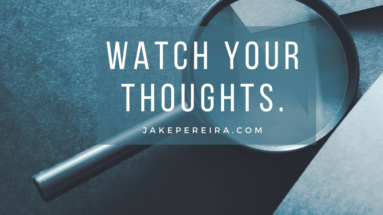 Have you ever watched your thoughts?