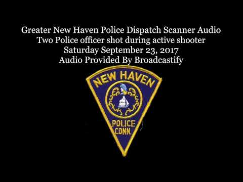 New Haven Police Dispatch Scanner Audio Two Police officer shot during active shooter