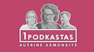 1K PODKASTAS: AUŠRINĖ ARMONAITĖ