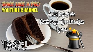 Black Magic Chocolate Cake Recipe - BakeLikeAPro TEASER
