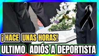 ✅ ¡ HACE UNAS HORAS ! LUTO EN EL DEPORTE ➕Ultimo Adiós HOY !