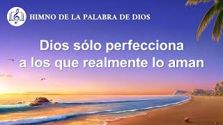 Himno cristiano | Dios sólo perfecciona a los que realmente lo aman