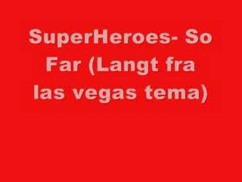 Superheroes- So Far (Langt fra las vegas)