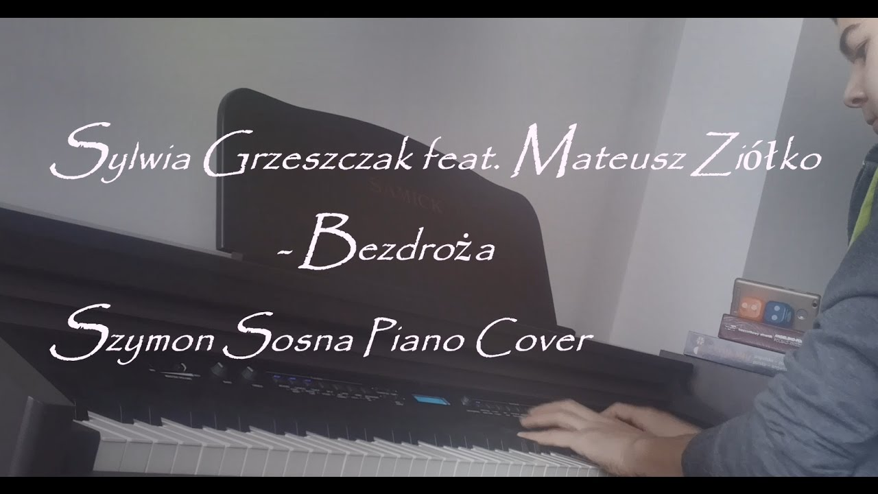 Sylwia Grzeszczak Feat Mateusz Ziolko Bezdroza Piano Youtube
