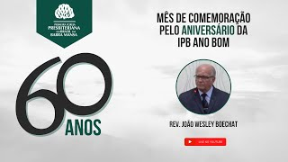 Aniversário de 60 anos da IPBBM - Rev. João Wesley Boechat - 25/07/2021
