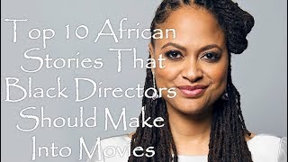 Top 10 African Stories That Black Directors Should Make Into Movies