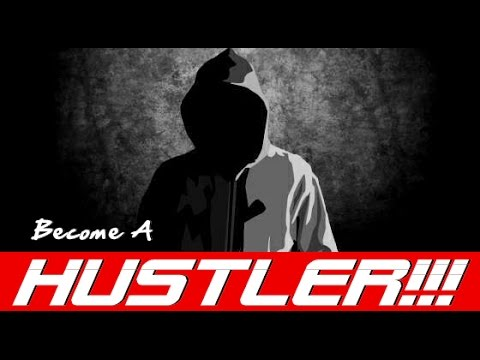 How To Become A Hustler - The Hustler's Mindset | How To Hustle Your Way To Success In Life!