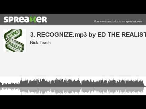 3. RECOGNIZE.mp3 by ED THE REALIST (made with Spreaker)