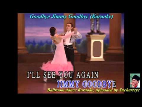 Goodbye Jimmy Goodbye,Ballroom Dance Karaoke