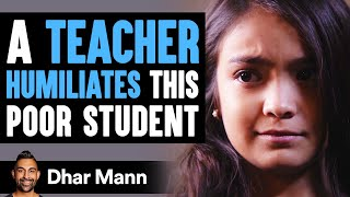 This Teacher Humiliates A Poor Student, She Instantly Regrets It | Dhar Mann