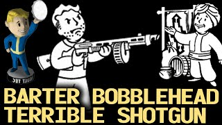 Fallout 3 Unique Weapons - The Terrible Shotgun and Bobblehead -Barter- thumbnail