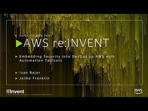 AWS re:Invent 2017: Embedding Security into DevOps on AWS with Automation Toolsets (SID347)