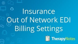 Insurance - Out of Network EDI Billing Settings - TherapyNotes™