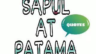 SAPUL at PATAMA |(quotes)