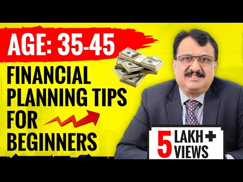 FINANCIAL PLANNING TIPS FOR BEGINNERS - AGE GROUP 35 TO 45