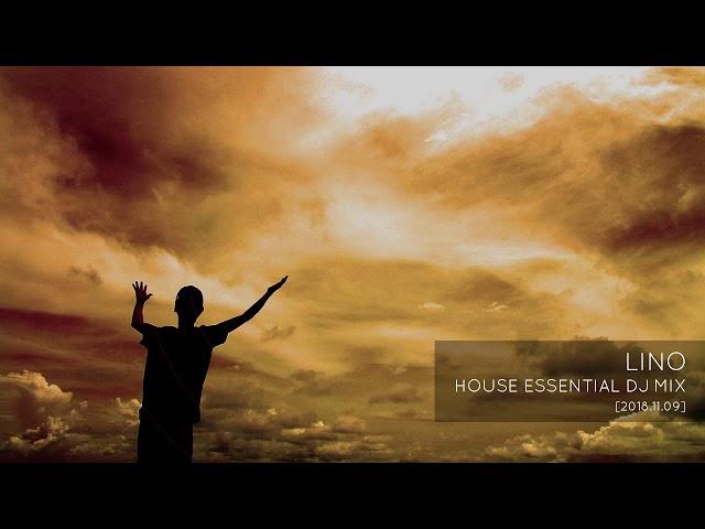 LINO HOUSE ESSENTIAL DJ MIX [ 2018.11.09 ]