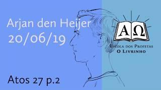 Atos 27 p.2   Arjan den Heijer (20/06/19)