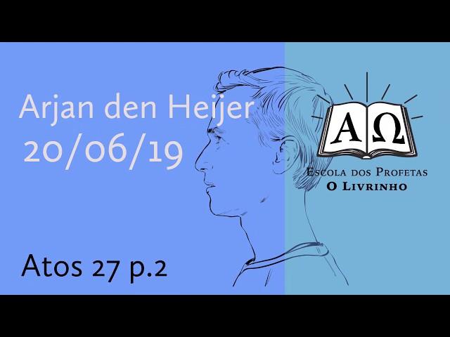 Atos 27 p.2 | Arjan den Heijer (20/06/19)