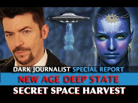 NEW AGE DEEP STATE: SECRET SPACE HARVEST - DARK JOURNALIST