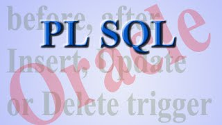 Before, After Insert or Update or Delete plsql trigger example.
