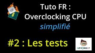 [HardGameur] {FR}Tuto overclocking cpu simplifié #2 les tests