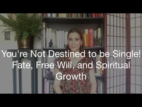 You're Not Destined to be Single! Fate, Free Will, and Spiritual Growth