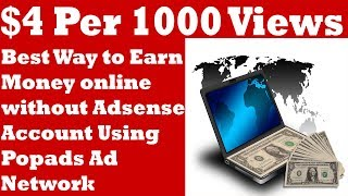 Earn Money Online upto $4 Per 1000 Views with Best Google Adsense alternative Popads Network
