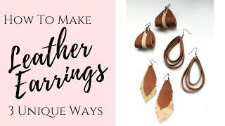 How To Make Leather Earrings 3 Unique Ways!