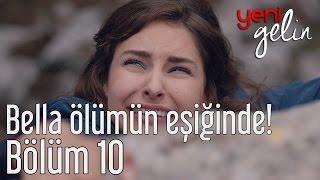 Yeni Gelin 10. Bölüm - Bella Ölümün Eşiğinde!