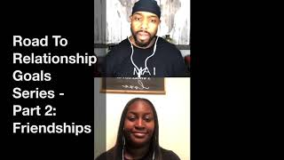 Road To Relationship Goals Series - Part 2: Friendships