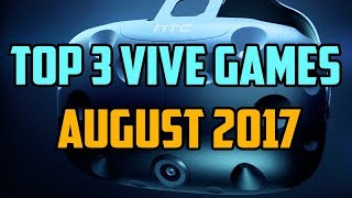 Top 3 HTC Vive Games August 2017