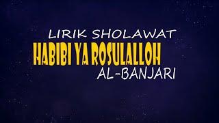 LIRIK HABIBI YA ROSULALLOH - AL BANJARI ( HADROH)