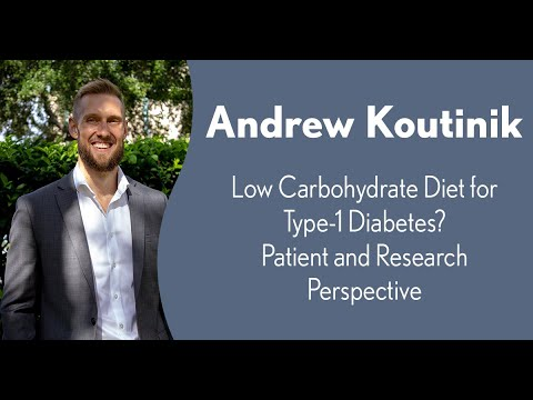 Andrew Koutnik: Low Carbohydrate Diet for Type-1 Diabetes? Patient and Research Perspective