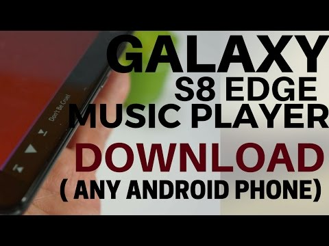 Samsung Galaxy S8 Edge Music Player on any Android Phone